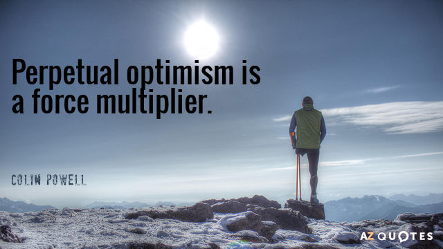 Quotation-Colin-Powell-Perpetual-optimism-is-a-force-multiplier-23-51-72.jpg